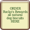click here to order Rocko's Rewards All Natural Dog Biscuits